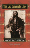 The Last Comanche Chief: The Life and Times of Quanah Parker