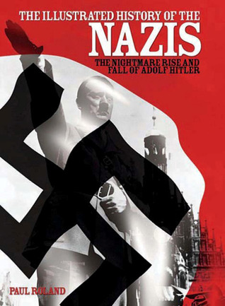 The Illustrated History of the Nazis