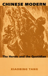 Chinese Modern: The Heroic and the Quotidian