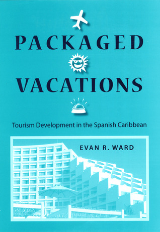 Packaged Vacations: Tourism Development in the Spanish Caribbean