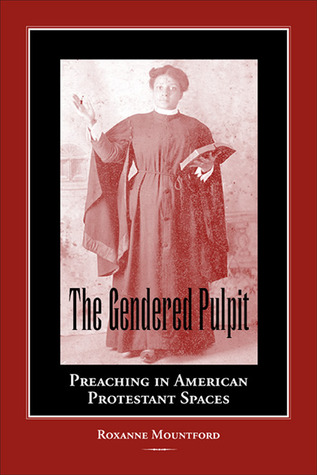 The Gendered Pulpit: Preaching in American Protestant Spaces