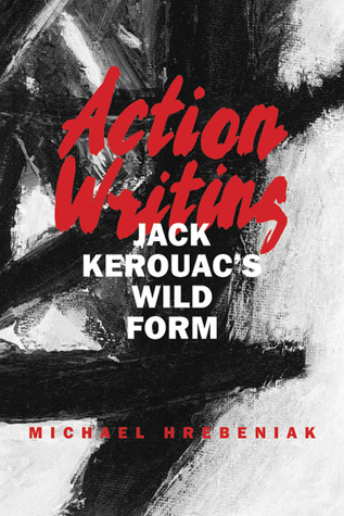 Action Writing: Jack Kerouac's Wild Form