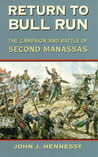 Return to Bull Run: The Campaign and Battle of Second Manassas