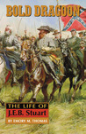 Bold Dragoon: The Life of J. E. B. Stuart