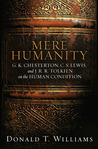 Mere Humanity: G.K. Chesterton, C.S. Lewis, and J. R. R. Tolkien on the Human Condition