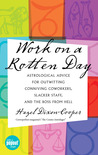 Work On A Rotten Day: Astrological Advice for Outwitting Conniving Coworkers, Slacker  Staff, and the Boss from Hell