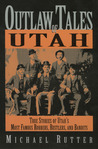 Outlaw Tales of Utah: True Stories of Utah's Most Famous Rustlers, Robbers, and Bandits