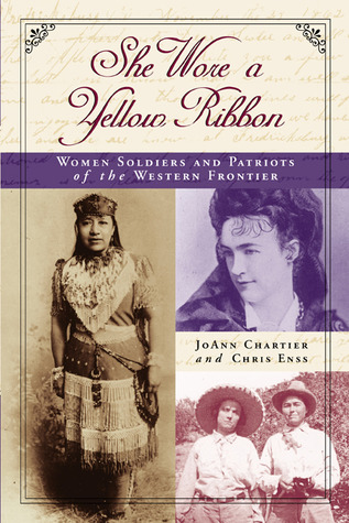 She Wore a Yellow Ribbon: Women Soldiers and Patriots of the Western Frontier