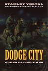 """Dodge City: Queen of Cowtowns: """"the Wickedest Little City in America"""" 1872-1886"""