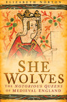 She Wolves: The Notorious Queens of Medieval England