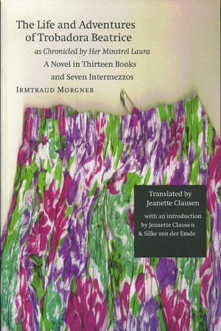 The Life and Adventures of Trobadora Beatrice as Chronicled b... by Irmtraud Morgner