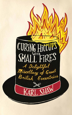 Curing Hiccups with Small Fires by Karl Shaw