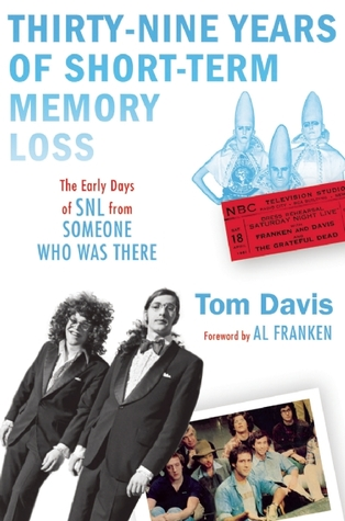 Thirty-Nine Years of Short-Term Memory Loss: The Early Days of SNL from Someone Who Was There
