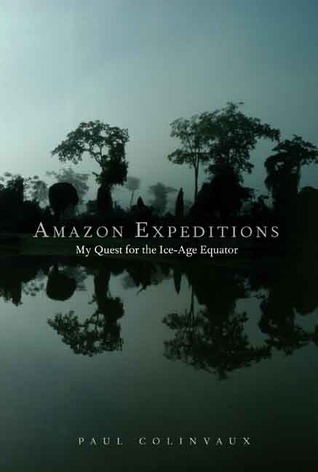 Amazon Expeditions: My Quest for the Ice-Age Equator
