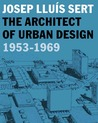 Josep Lluís Sert: The Architect of Urban Design, 1953-1969
