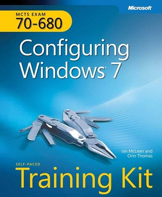 Configuring Windows 7: Self-Paced Training Kit (MCTS Exam 70-680)