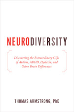 Neurodiversity: Discovering the Extraordinary Gifts of Autism, ADHD, Dyslexia, and Other Brain Differences
