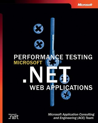 Performance Testing Microsoft® .NET Web Applications by MICROSOFT ACE TEAM
