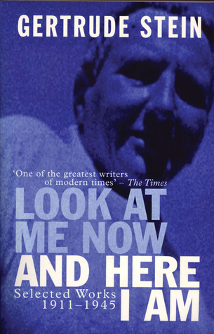 Look at Me Now and Here I Am by Gertrude Stein