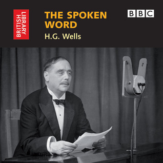 The Spoken Word: H. G. Wells