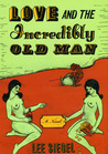 Love and the Incredibly Old Man: A Novel
