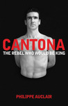 Cantona: The Rebel Who Would Be King: The Turbulent Life of Eric Cantona