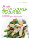 Ultimate Slow Cooker Favourites: Over 100 Easy Recipes—From Delicious Midweek Suppers to Dishes for a Dinner Party