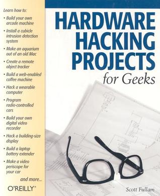 Hardware Hacking Projects for Geeks by Scott Fullam