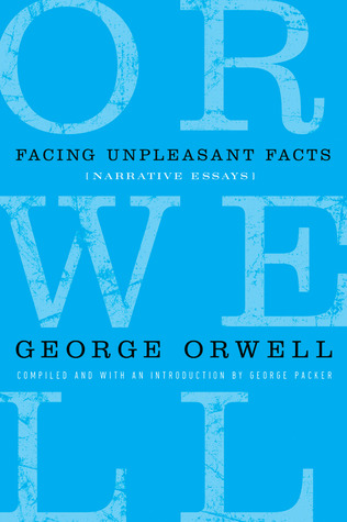 Facing Unpleasant Facts by George Orwell