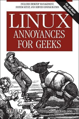 Linux Annoyances for Geeks by Michael Jang