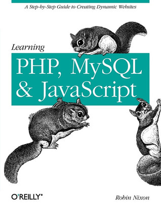 Learning PHP, MySQL, and JavaScript: A Step-By-Step Guide to Creating Dynamic Websites