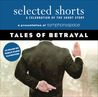 Tales of Betrayal (Selected Shorts: A Celebration of the Short Story)