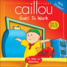 Caillou: Goes to Work