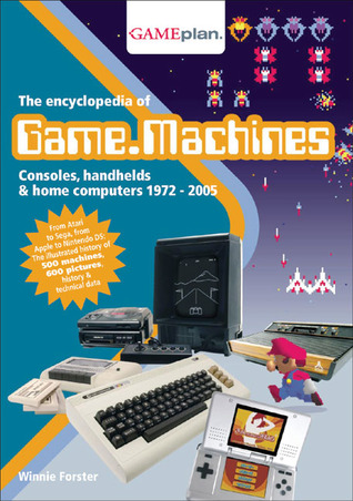 The Encyclopedia of Game Machines by Winnie Forster