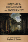 Equality, Decadence, and Modernity: The Collected Essays of Stephen J. Tonsor