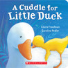 A Cuddle For Little Duck by Claire Freedman
