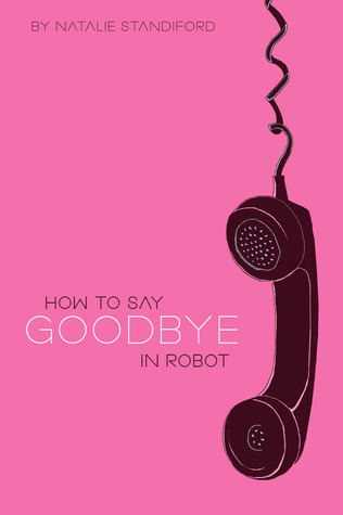 How to Say Goodbye in Robot by Natalie Standiford