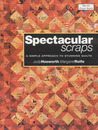 Spectacular Scraps: A Simple Approach to Stunning Quilts
