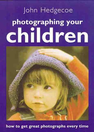 Photographing Your Children: How to Get Great Photographs Every Time