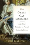 The Great Cat Massacre and Other Episodes in Frenc: And Other Episodes in French Cultural History