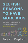 Selfish Reasons to Have More Kids: Why Being a Great Parent is Less Work and More Fun Than You Think