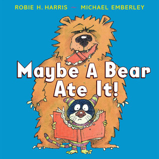 Maybe a Bear Ate It! by Robie H. Harris