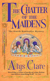 The Chatter of the Maidens (Hawkenlye Mysteries, #4)