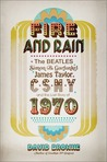 Fire and Rain: The Beatles, Simon and Garfunkel, James Taylor, CSNY, and the Lost Story of 1970
