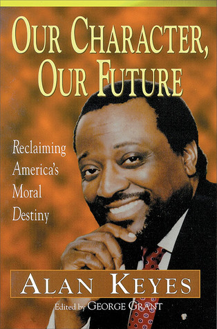 Our Character, Our Future by Alan Keyes
