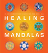 Healing Mandalas: 30 Inspiring Meditations to Soothe Your Mind, Body, and Soul