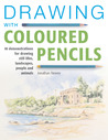 Drawing with Coloured Pencils: 16 Demonstrations for Drawing Still Lifes, Landscapes, People and Animals