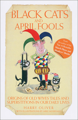 Black Cats and April Fools: Origins of Old Wives Tales and Superstitions in Our Daily Lives