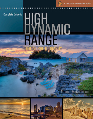 Complete Guide to High Dynamic Range Digital Photography by Ferrell McCollough