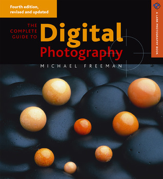 The Complete Guide to Digital Photography by Michael   Freeman